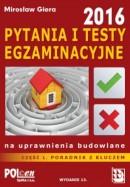 Część 1 PYTANIA I TESTY EGZAMINACYJNE na uprawnienia budowlane 2016 - PORADNIK