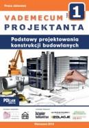VADEMECUM PROJEKTANTA tom 1. Podstawy projektowania konstrukcji budowlanych